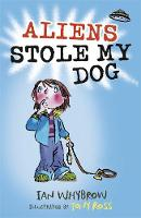 Whybrow, Ian - Aliens Stole My Dog - 9781444938920 - V9781444938920