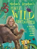 Strachan, Michaela - Michaela Strachan's Really Wild Adventures: A Book of Fun and Factual Animal Rhymes - 9781445113401 - V9781445113401