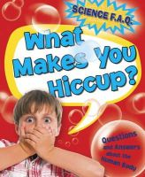 Canavan, Thomas - What Makes You Hiccup? Questions and Answers About the Human Body - 9781445122342 - V9781445122342