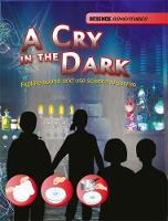 Spilsbury, Richard, Spilsbury, Louise - A Cry in the Dark - Explore sound and use science to survive (Science Adventures) - 9781445123059 - V9781445123059