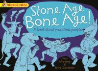 Manning, Mick, Granstrom, Brita - Wonderwise: Stone Age Bone Age!: A Book About Prehistoric People - 9781445128924 - V9781445128924