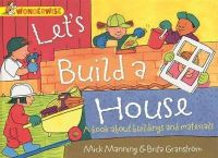 Manning, Mick, Granstrom, Brita - Let's Build a House: a Book About Buildings and Materials (Wonderwise) - 9781445128993 - V9781445128993