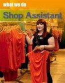 Nixon, James - What We Do: Shop Assistant - 9781445129495 - V9781445129495
