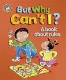 Graves, Sue - But Why Can't I? - A Book About Rules - 9781445129907 - V9781445129907