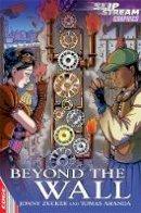 Zucker, Jonny - Beyond the Wall (Edge: Slipstream Graphic Fiction Level 2) - 9781445130903 - V9781445130903