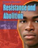 Lyndon, Dan - Black History: Resistance and Abolition - 9781445134468 - V9781445134468