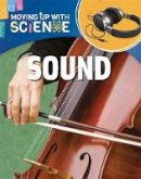 Riley, Peter, Franklin Watts - Sound (Moving Up with Science) - 9781445135205 - V9781445135205