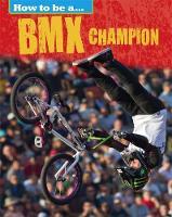 Nixon, James - BMX Champion (How To Be a Champion) - 9781445136189 - V9781445136189