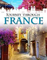 Gogerly, Liz, Hunt, Rob - Journey Through: France - 9781445136615 - V9781445136615