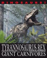 West, David - Dinosaurs!: Tyrannosaurus Rex and other Giant Carnivores - 9781445138008 - V9781445138008