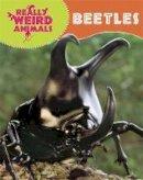 Hibbert, Clare - Really Weird Animals: Beetles - 9781445138176 - V9781445138176
