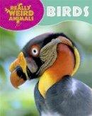 Hibbert, Clare - Really Weird Animals: Birds - 9781445138183 - V9781445138183