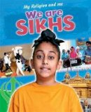 Blake, Philip - We are Sikhs (My Religion and Me) - 9781445138909 - V9781445138909