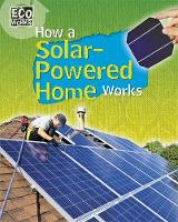 Hardyman, Robyn - How a Solar-Powered Home Works (Eco Works) - 9781445139067 - V9781445139067