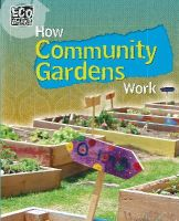 Spilsbury, Louise - How Community Gardens Work (ECO Works) - 9781445139098 - V9781445139098