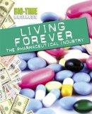 Anniss, Matt - Big-Time Business: Living Forever: The Pharmaceutical Industry - 9781445139173 - V9781445139173