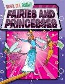 Gamble, Paul - Fairies and Princesses (Ready, Set, Draw!) - 9781445141879 - V9781445141879