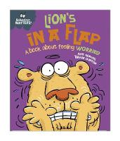 Graves, Sue - Lion's in a Flap - A book about feeling worried (Behaviour Matters) - 9781445142487 - V9781445142487