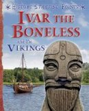 Gill, David - Ivar the Boneless and the Vikings (History Starting Points) - 9781445147154 - V9781445147154