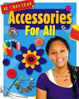 Claybourne, Anna - Accessories for All (Be Creative) - 9781445148090 - V9781445148090