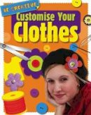 Claybourne, Anna - Customise Your Clothes - 9781445148120 - V9781445148120
