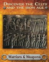 Butterfield, Moira - Discover the Celts and the Iron Age: Warriors and Weapons - 9781445148168 - V9781445148168