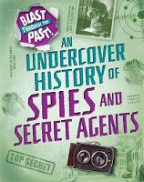Minay, Rachel - An Undercover History of Spies and Secret Agents (Blast Through the Past) - 9781445149332 - V9781445149332