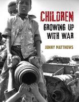Matthews, Jenny - Children Growing Up with War - 9781445150451 - V9781445150451