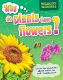 Bird, Julia - Why Do Plants Have Flowers? (WIldlife Wonders) - 9781445150871 - V9781445150871