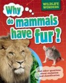 Jacobs, Pat - Why Do Mammals Have Fur? (WIldlife Wonders) - 9781445150888 - V9781445150888