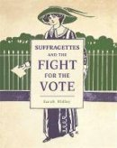 Ridley, Sarah - Suffragettes and the Fight for the Vote - 9781445152615 - V9781445152615