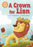 Benjamin, A.H. - A Crown for Lion: Independent Reading Orange 6 (Reading Champion) - 9781445154237 - KRD0000028