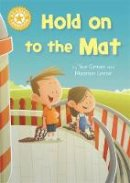 Graves, Sue - Hold on to the Mat: Independent Reading Yellow 3 (Reading Champion) - 9781445154695 - V9781445154695
