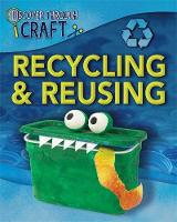 Spilsbury, Louise - Recycling and Reusing (Discover Through Craft) - 9781445154886 - V9781445154886