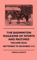 Various - The Badminton Magazine Of Sports And Pastimes - Volume XLIII. - September To December 1915 - 9781445512860 - V9781445512860