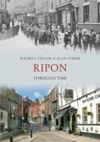 Taylor, Maurice, Stride, Alan - Ripon Through Time - 9781445600031 - V9781445600031