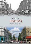 Gee, Stephen - Halifax Through Time - 9781445602417 - V9781445602417