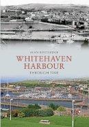 Routledge, Alan - Whitehaven Harbour (Through Time) - 9781445602851 - V9781445602851