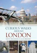 David Brandon, Alan Brooke - CURIOUS WALKS AROUND LONDON - 9781445602943 - V9781445602943
