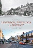 Hurley, Paul - Sandbach, Wheelock & District Through Time - 9781445604619 - V9781445604619