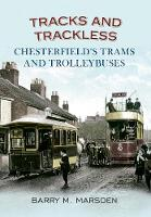 Marsden, Barry M. - Tracks and Trackless: Chesterfield's Trams & Trolleybuses - 9781445605364 - V9781445605364
