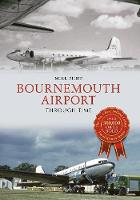 Phipp, Mike - Bournemouth Airport Through Time - 9781445605524 - V9781445605524