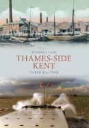 Lane, Anthony - Thameside Through Time - 9781445605982 - V9781445605982