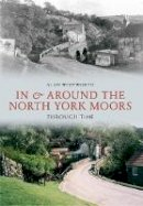 Whitworth, Alan - In & Around the North York Moors Through Time - 9781445605999 - V9781445605999