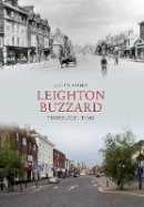 Ashby, Colin - Leighton Buzzard Through Time - 9781445606026 - V9781445606026