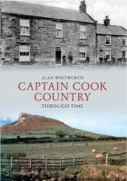 Whitworth, Alan - Captain Cook Country Through Time - 9781445606163 - V9781445606163
