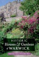 Meir, Jennifer - Historic Houses and Gardens of Warwick. Jennifer Meir & Christine Cluley - 9781445607429 - V9781445607429
