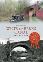Small, Doug - Wilts & Berks Canal Through Time. by Doug Small - 9781445609522 - V9781445609522