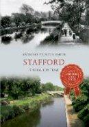 Poulton-Smith, Anthony - Stafford Through Time - 9781445609539 - V9781445609539