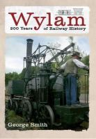 Smith, George - Wylam: 200 Years of Railway History. by George Smith - 9781445610771 - V9781445610771